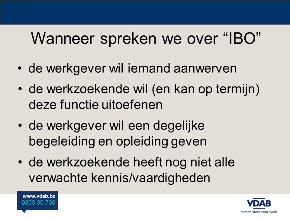 """www.vdab.be 0800 30 700 de werkgever wil iemand aanwerven Wanneer spreken we over """"IBO"""" de werkzoekende wil (en kan op termijn) deze functie uitoefene"""