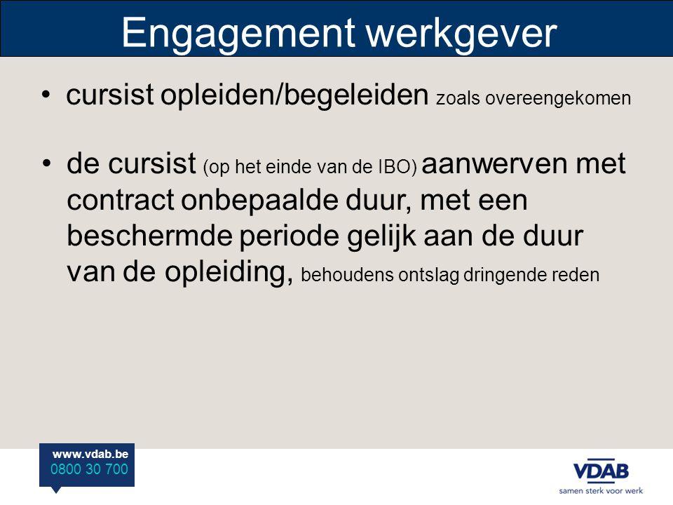 www.vdab.be 0800 30 700 cursist opleiden/begeleiden zoals overeengekomen Engagement werkgever de cursist (op het einde van de IBO) aanwerven met contr