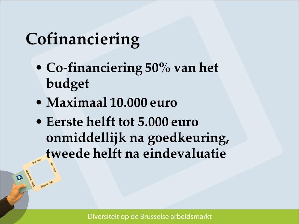 Cofinanciering Co-financiering 50% van het budget Maximaal 10.000 euro Eerste helft tot 5.000 euro onmiddellijk na goedkeuring, tweede helft na eindev