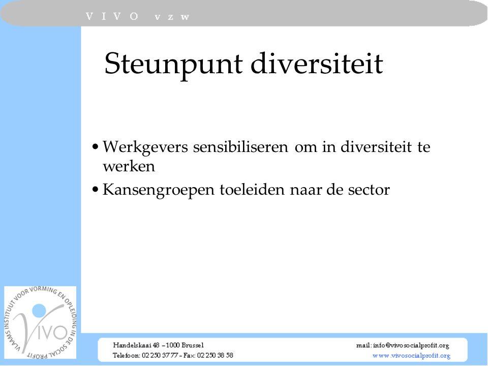 Steunpunt diversiteit Werkgevers sensibiliseren om in diversiteit te werken Kansengroepen toeleiden naar de sector