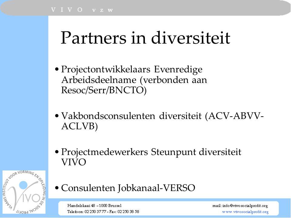 Partners in diversiteit Projectontwikkelaars Evenredige Arbeidsdeelname (verbonden aan Resoc/Serr/BNCTO) Vakbondsconsulenten diversiteit (ACV-ABVV- AC