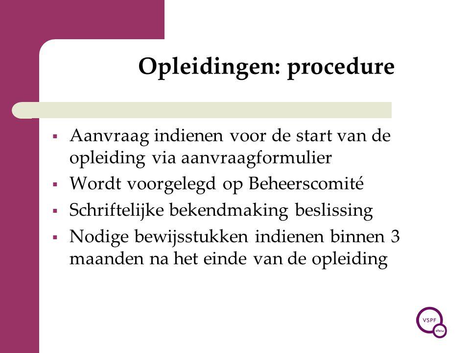 Opleidingen: procedure  Aanvraag indienen voor de start van de opleiding via aanvraagformulier  Wordt voorgelegd op Beheerscomité  Schriftelijke be