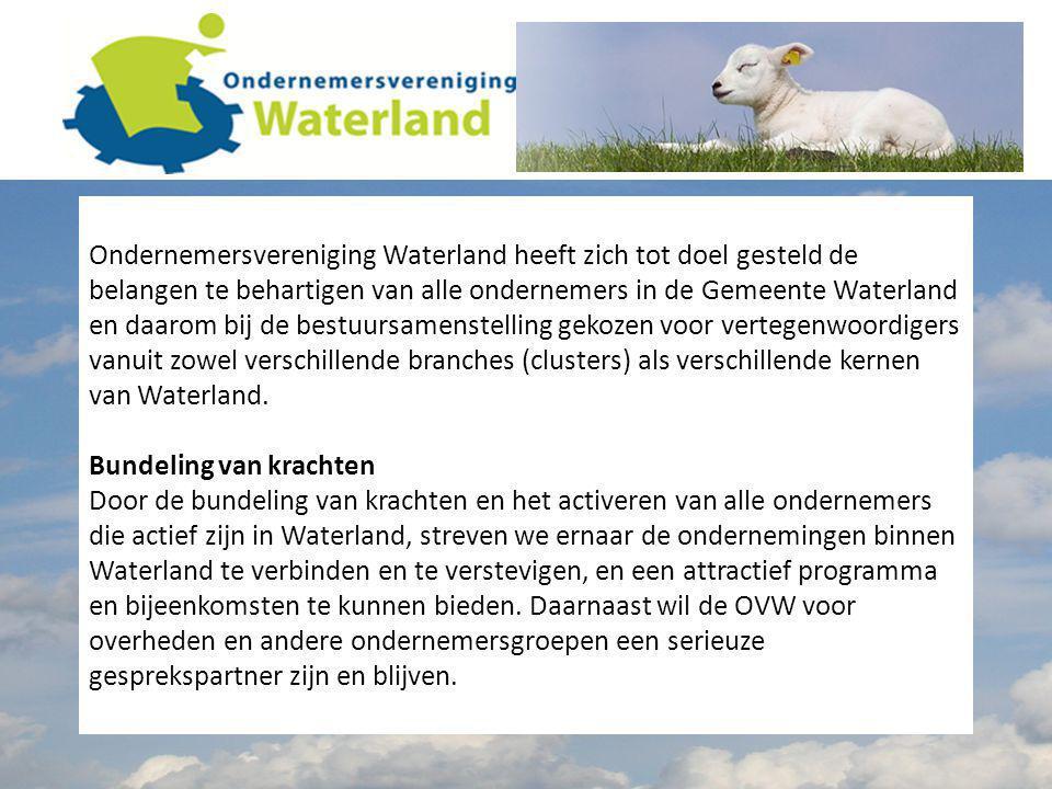 Ondernemersvereniging Waterland heeft zich tot doel gesteld de belangen te behartigen van alle ondernemers in de Gemeente Waterland en daarom bij de bestuursamenstelling gekozen voor vertegenwoordigers vanuit zowel verschillende branches (clusters) als verschillende kernen van Waterland.
