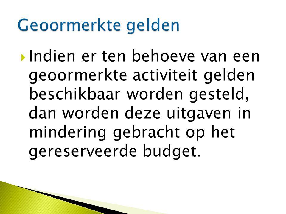  Indien er ten behoeve van een geoormerkte activiteit gelden beschikbaar worden gesteld, dan worden deze uitgaven in mindering gebracht op het gereserveerde budget.