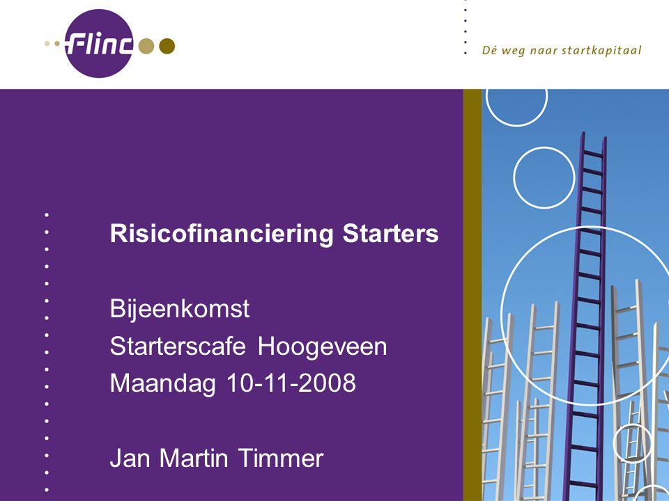 . Risicofinanciering Starters Bijeenkomst Starterscafe Hoogeveen Maandag 10-11-2008 Jan Martin Timmer