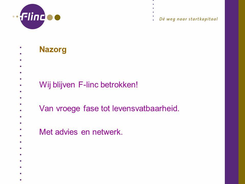 Nazorg Wij blijven F-linc betrokken! Van vroege fase tot levensvatbaarheid. Met advies en netwerk.