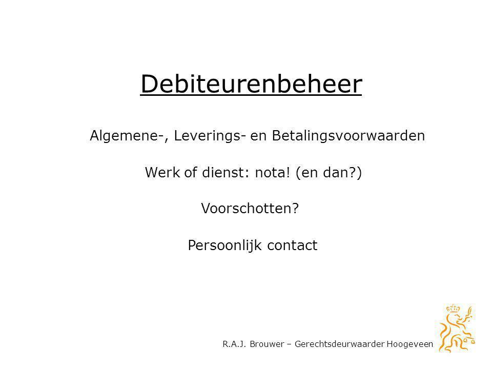 Algemene-, Leverings- en Betalingsvoorwaarden Werk of dienst: nota! (en dan?) Persoonlijk contact Voorschotten? Debiteurenbeheer R.A.J. Brouwer – Gere