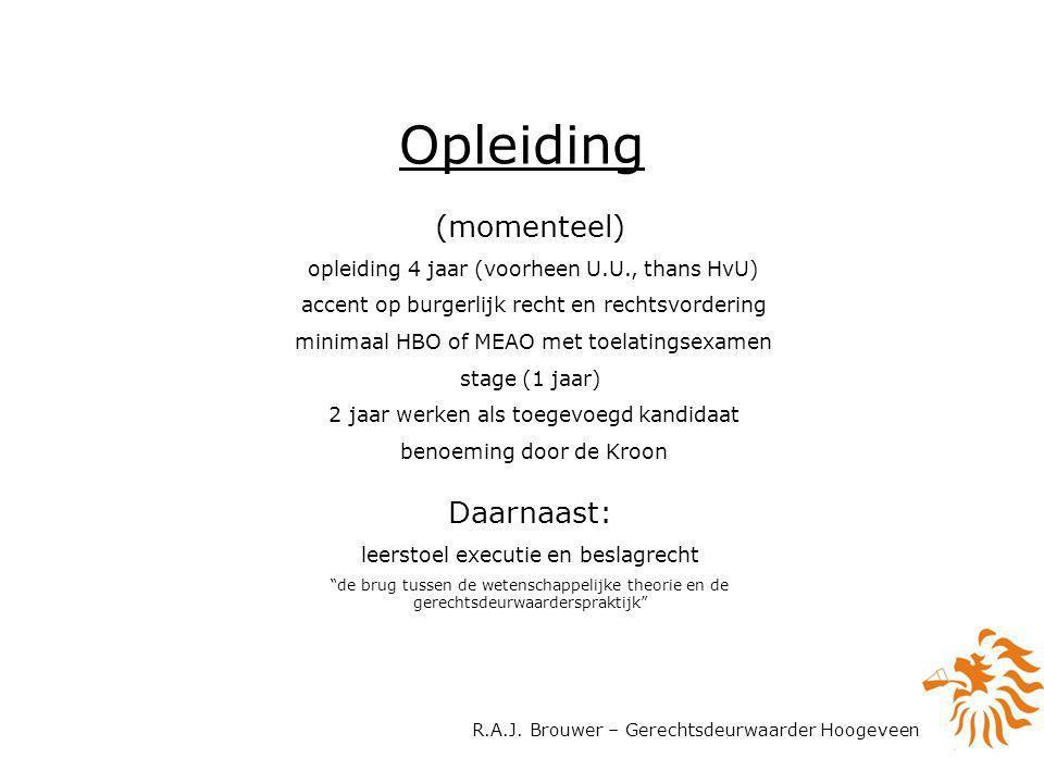 R.A.J. Brouwer – Gerechtsdeurwaarder Hoogeveen Opleiding (momenteel) opleiding 4 jaar (voorheen U.U., thans HvU) accent op burgerlijk recht en rechtsv