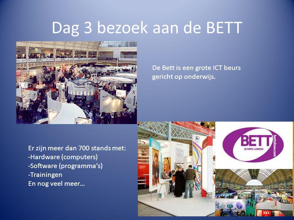 Dag 3 bezoek aan de BETT De Bett is een grote ICT beurs gericht op onderwijs.