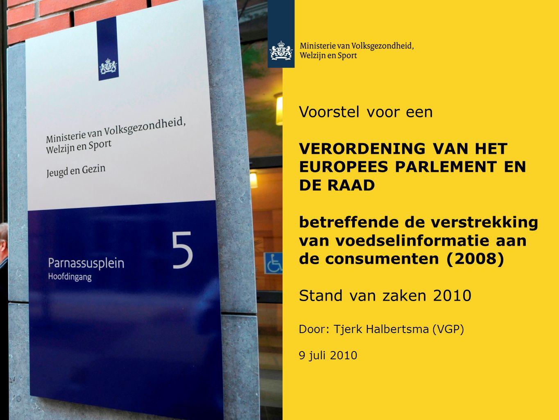 Voorstel voor een VERORDENING VAN HET EUROPEES PARLEMENT EN DE RAAD betreffende de verstrekking van voedselinformatie aan de consumenten (2008) Stand van zaken 2010 Door: Tjerk Halbertsma (VGP) 9 juli 2010