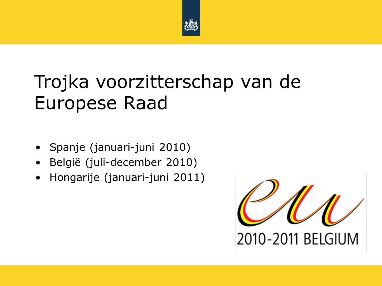Trojka voorzitterschap van de Europese Raad Spanje (januari-juni 2010) België (juli-december 2010) Hongarije (januari-juni 2011)