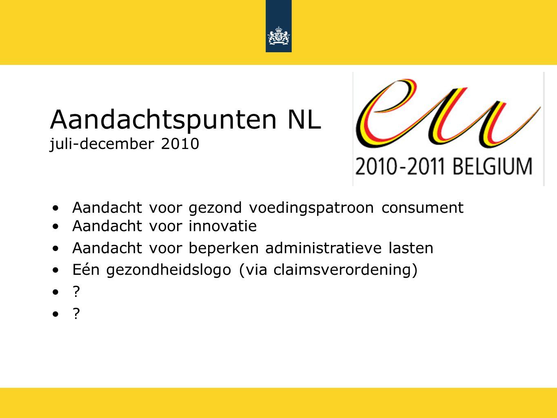 Aandachtspunten NL juli-december 2010 Aandacht voor gezond voedingspatroon consument Aandacht voor innovatie Aandacht voor beperken administratieve lasten Eén gezondheidslogo (via claimsverordening)