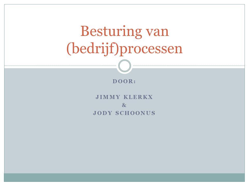DOOR: JIMMY KLERKX & JODY SCHOONUS Besturing van (bedrijf)processen