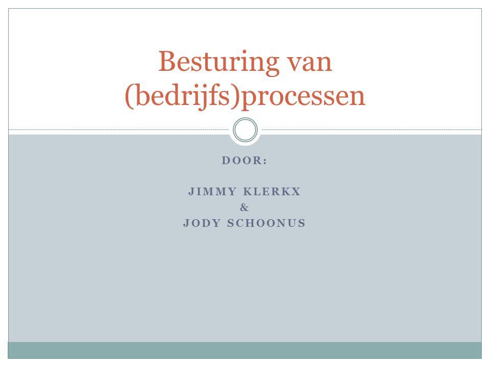 DOOR: JIMMY KLERKX & JODY SCHOONUS Besturing van (bedrijfs)processen