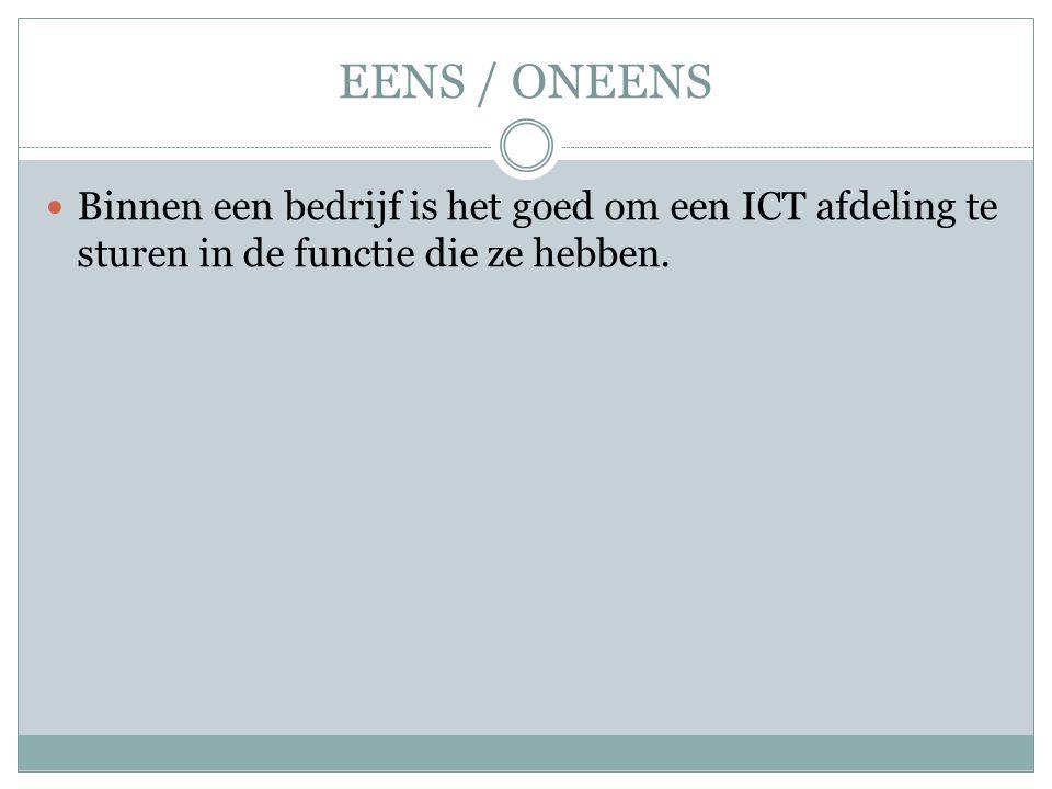 EENS / ONEENS Binnen een bedrijf is het goed om een ICT afdeling te sturen in de functie die ze hebben.