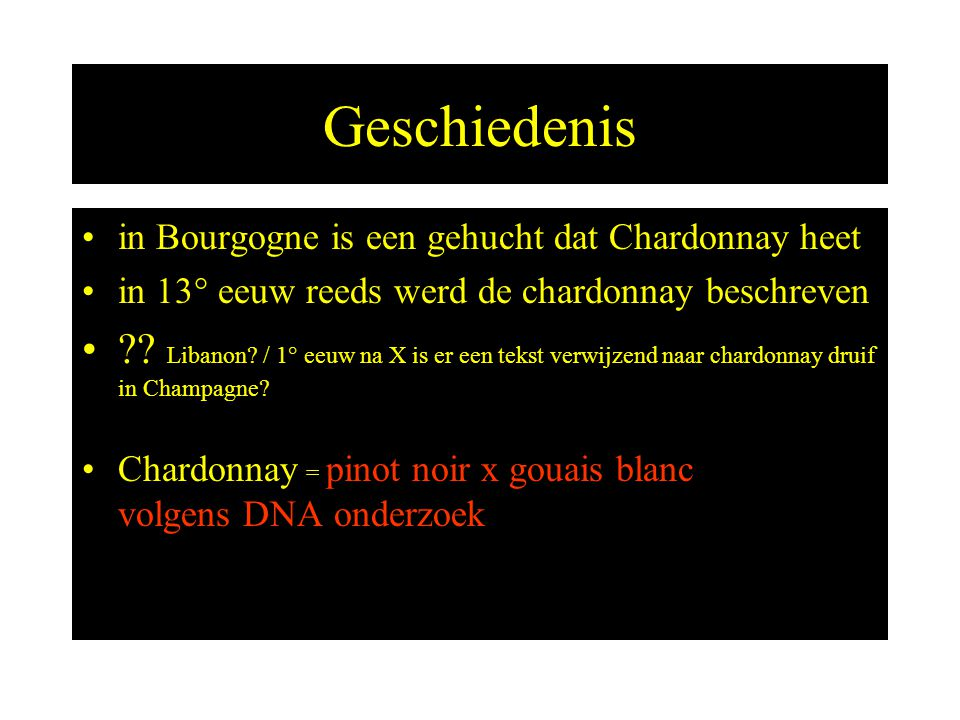 Geschiedenis in Bourgogne is een gehucht dat Chardonnay heet in 13° eeuw reeds werd de chardonnay beschreven ?? Libanon? / 1° eeuw na X is er een teks