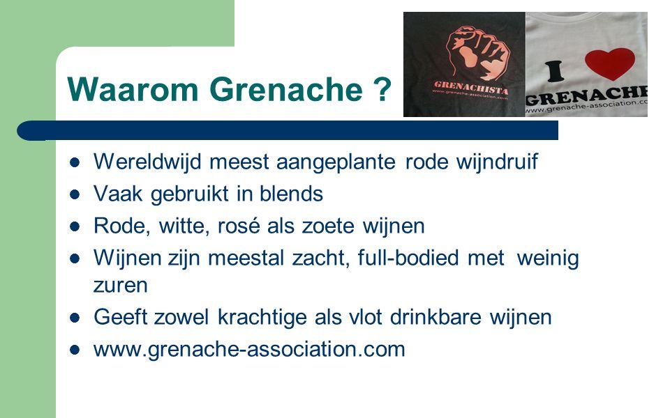 Waarom Grenache ? Wereldwijd meest aangeplante rode wijndruif Vaak gebruikt in blends Rode, witte, rosé als zoete wijnen Wijnen zijn meestal zacht, fu
