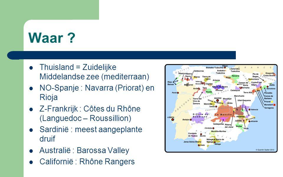 Waar ? Thuisland = Zuidelijke Middelandse zee (mediterraan) NO-Spanje : Navarra (Priorat) en Rioja Z-Frankrijk : Côtes du Rhône (Languedoc – Roussilli