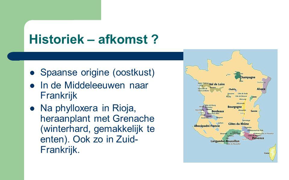 Historiek – afkomst ? Spaanse origine (oostkust) In de Middeleeuwen naar Frankrijk Na phylloxera in Rioja, heraanplant met Grenache (winterhard, gemak