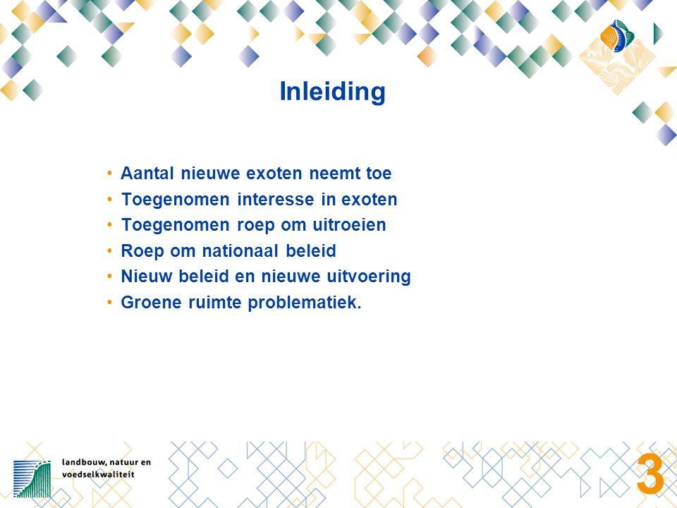 3 Inleiding Aantal nieuwe exoten neemt toe Toegenomen interesse in exoten Toegenomen roep om uitroeien Roep om nationaal beleid Nieuw beleid en nieuwe uitvoering Groene ruimte problematiek.