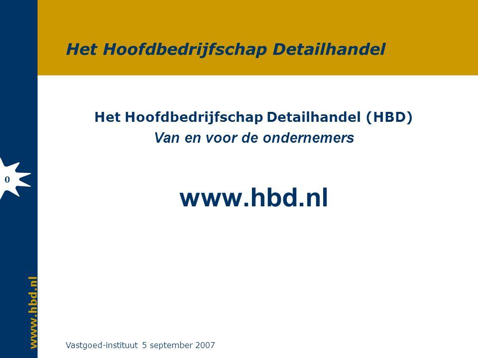 www.hbd.nl Vastgoed-instituut 5 september 2007 0 Het Hoofdbedrijfschap Detailhandel Het Hoofdbedrijfschap Detailhandel (HBD) Van en voor de ondernemers www.hbd.nl