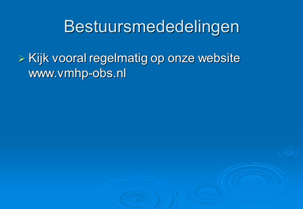 Bestuursmededelingen  Kijk vooral regelmatig op onze website www.vmhp-obs.nl