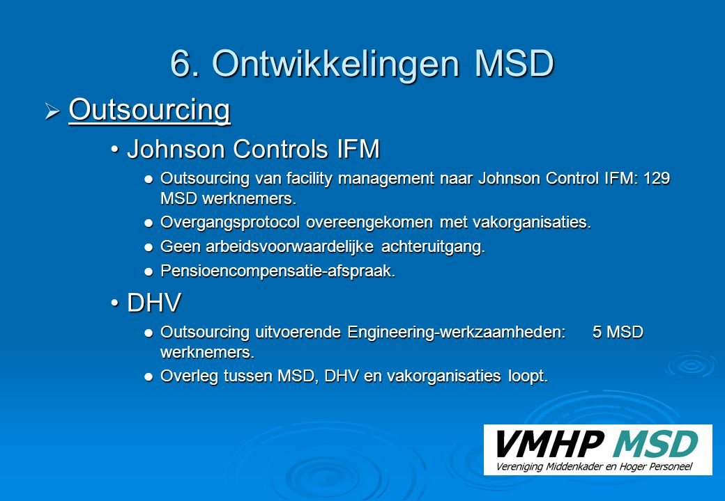 6. Ontwikkelingen MSD  Outsourcing Johnson Controls IFMJohnson Controls IFM Outsourcing van facility management naar Johnson Control IFM: 129 MSD wer