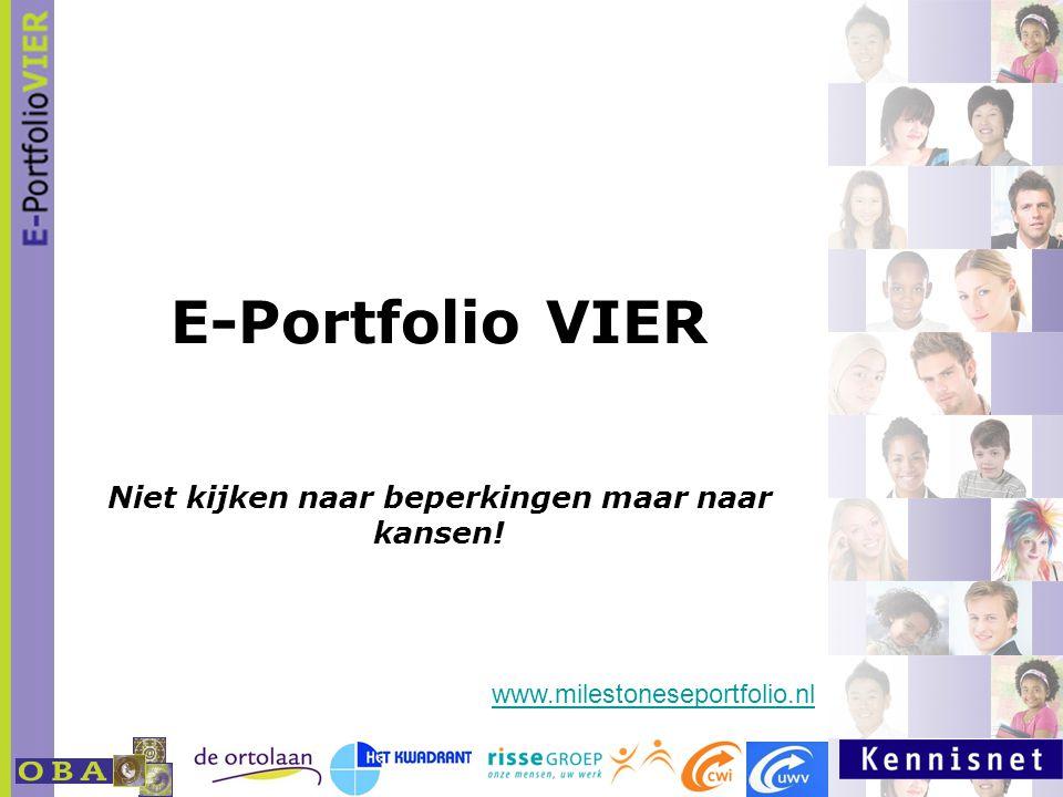 E-Portfolio VIER Niet kijken naar beperkingen maar naar kansen! www.milestoneseportfolio.nl