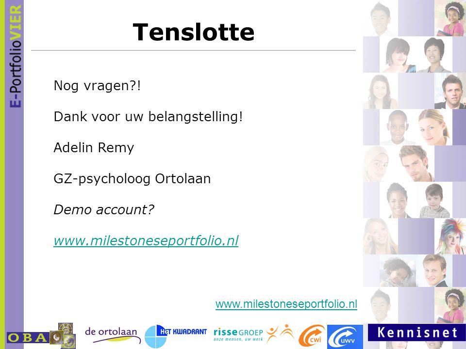 Tenslotte Nog vragen?! Dank voor uw belangstelling! Adelin Remy GZ-psycholoog Ortolaan Demo account? www.milestoneseportfolio.nl www.milestoneseportfo