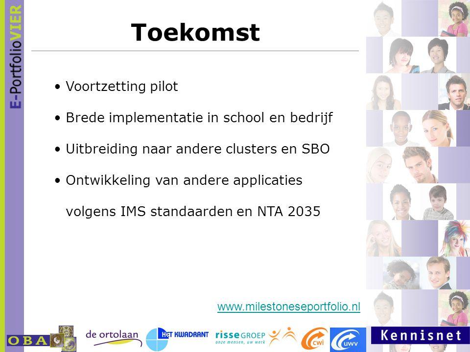 Toekomst Voortzetting pilot Brede implementatie in school en bedrijf Uitbreiding naar andere clusters en SBO Ontwikkeling van andere applicaties volgens IMS standaarden en NTA 2035 www.milestoneseportfolio.nl