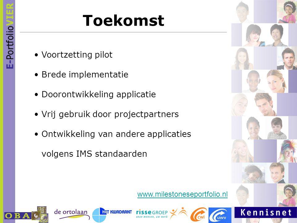 Toekomst Voortzetting pilot Brede implementatie Doorontwikkeling applicatie Vrij gebruik door projectpartners Ontwikkeling van andere applicaties volgens IMS standaarden www.milestoneseportfolio.nl