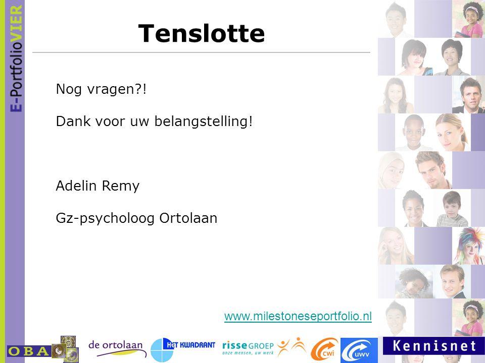 Tenslotte Nog vragen?! Dank voor uw belangstelling! Adelin Remy Gz-psycholoog Ortolaan www.milestoneseportfolio.nl