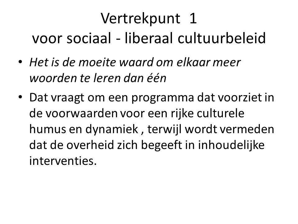 Vertrekpunt 1 voor sociaal - liberaal cultuurbeleid Het is de moeite waard om elkaar meer woorden te leren dan één Dat vraagt om een programma dat voo