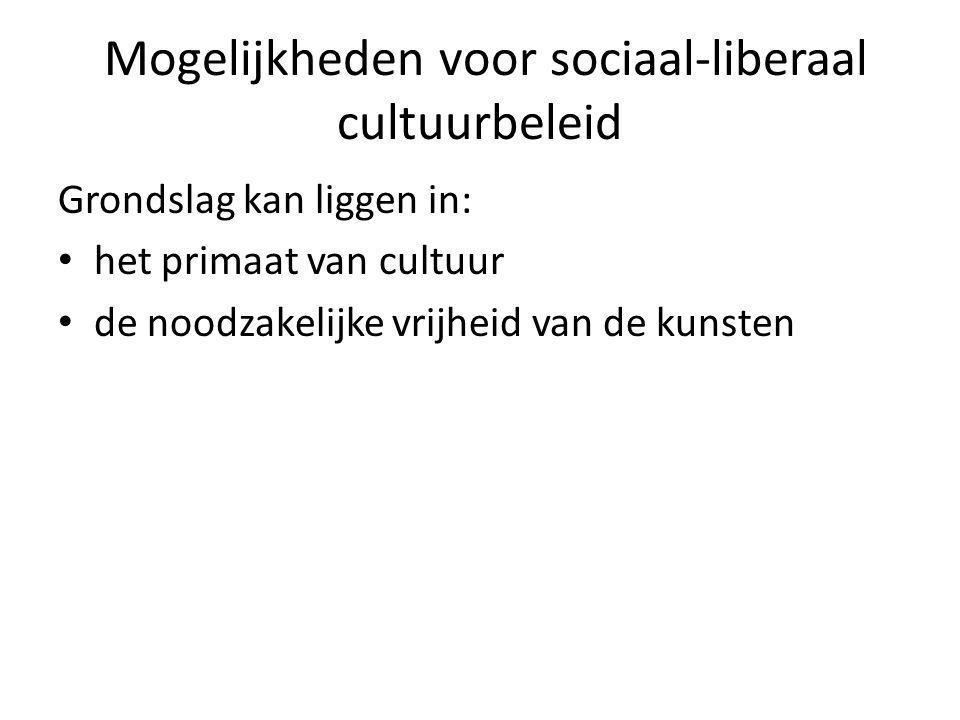 Mogelijkheden voor sociaal-liberaal cultuurbeleid Grondslag kan liggen in: het primaat van cultuur de noodzakelijke vrijheid van de kunsten