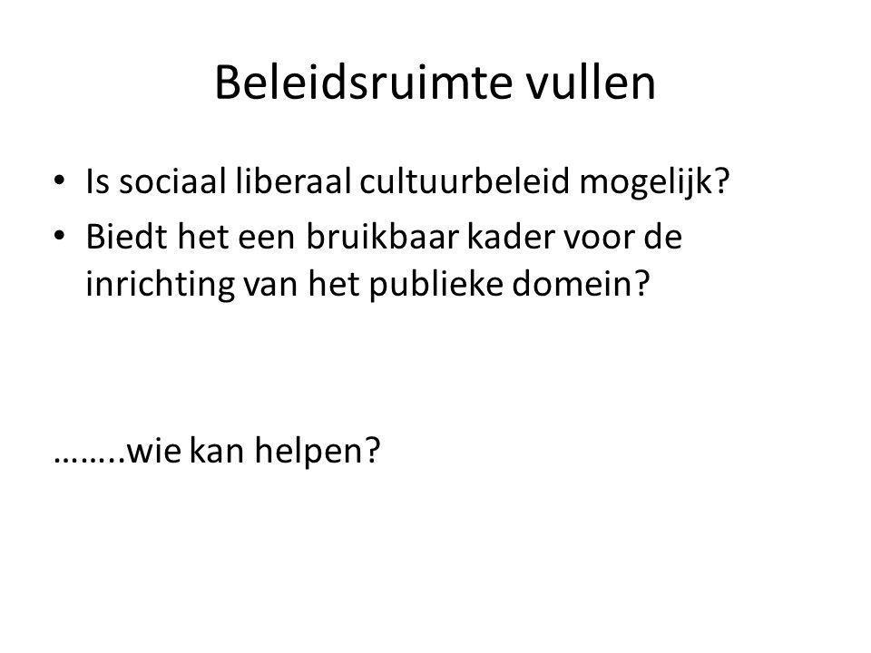 Beleidsruimte vullen Is sociaal liberaal cultuurbeleid mogelijk? Biedt het een bruikbaar kader voor de inrichting van het publieke domein? ……..wie kan