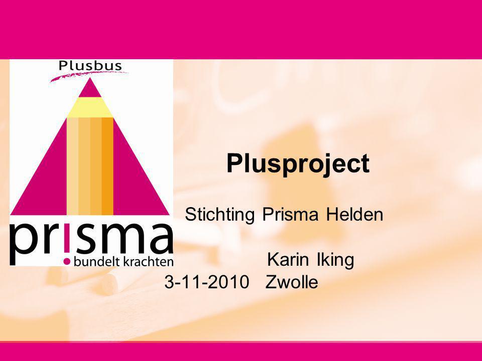 Plusproject Stichting Prisma Helden Karin Iking 3-11-2010 Zwolle