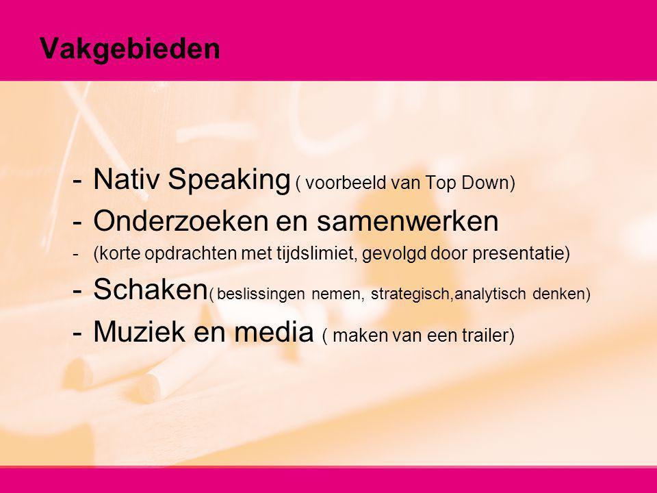 Vakgebieden -Nativ Speaking ( voorbeeld van Top Down) -Onderzoeken en samenwerken -(korte opdrachten met tijdslimiet, gevolgd door presentatie) -Schak