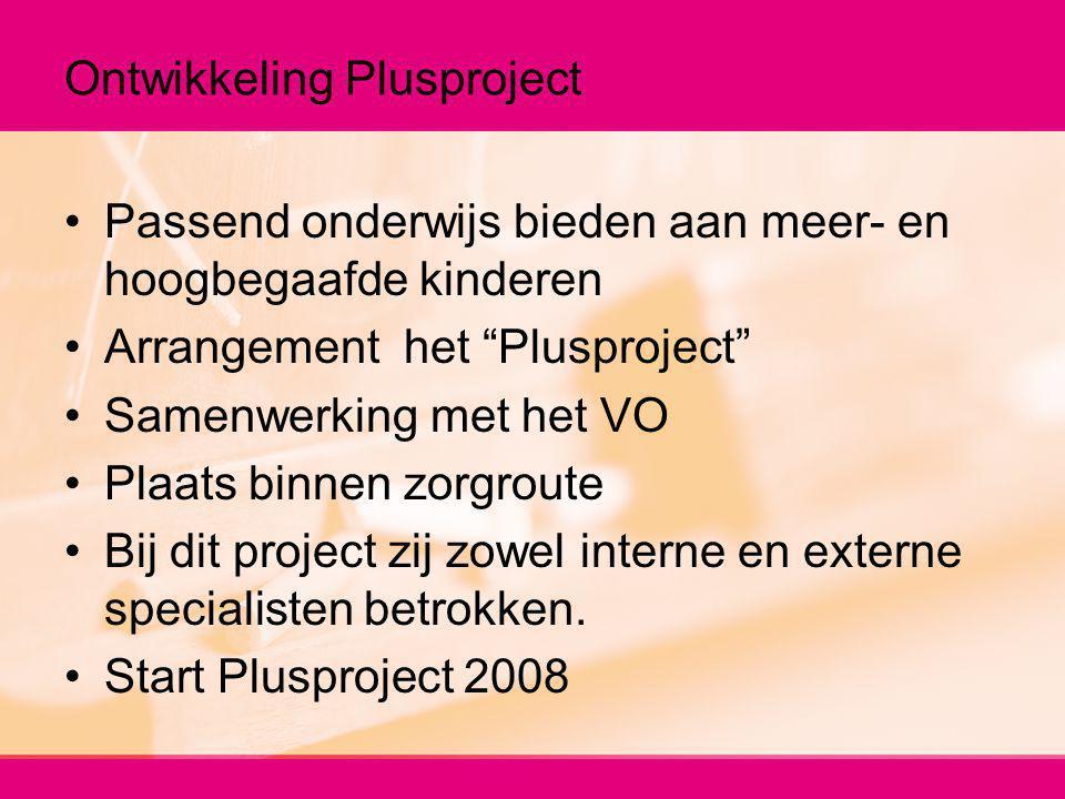 """Ontwikkeling Plusproject Passend onderwijs bieden aan meer- en hoogbegaafde kinderen Arrangement het """"Plusproject"""" Samenwerking met het VO Plaats binn"""