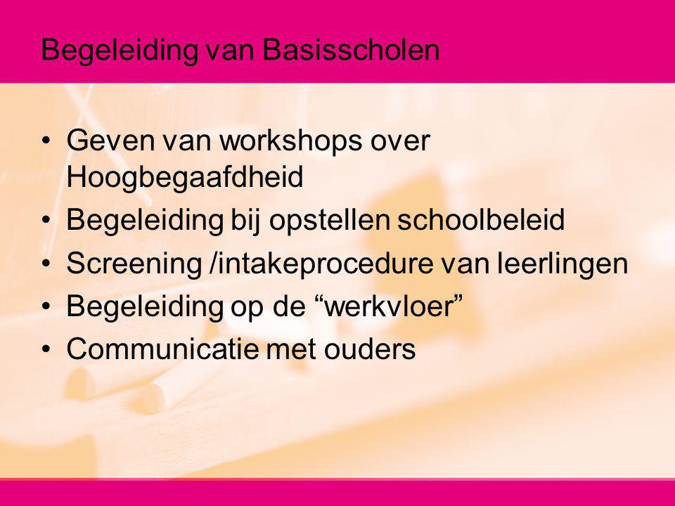 Begeleiding van Basisscholen Geven van workshops over Hoogbegaafdheid Begeleiding bij opstellen schoolbeleid Screening /intakeprocedure van leerlingen