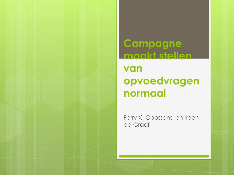 Campagne maakt stellen van opvoedvragen normaal Ferry X. Goossens, en Ireen de Graaf
