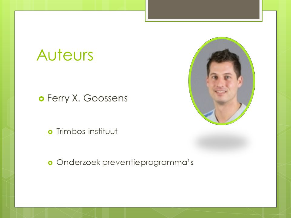 Auteurs  Ferry X. Goossens  Trimbos-instituut  Onderzoek preventieprogramma's