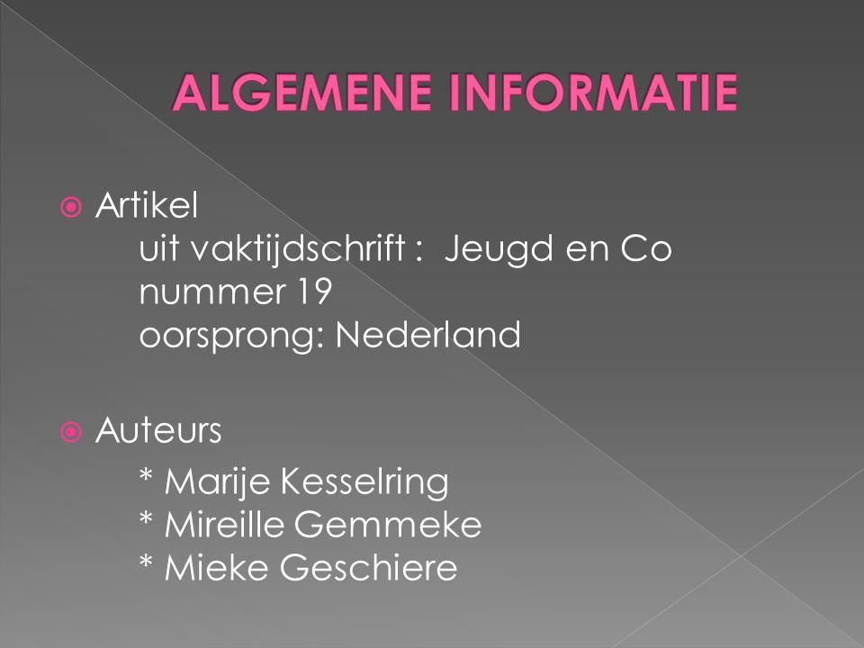  Artikel uit vaktijdschrift : Jeugd en Co nummer 19 oorsprong: Nederland  Auteurs * Marije Kesselring * Mireille Gemmeke * Mieke Geschiere