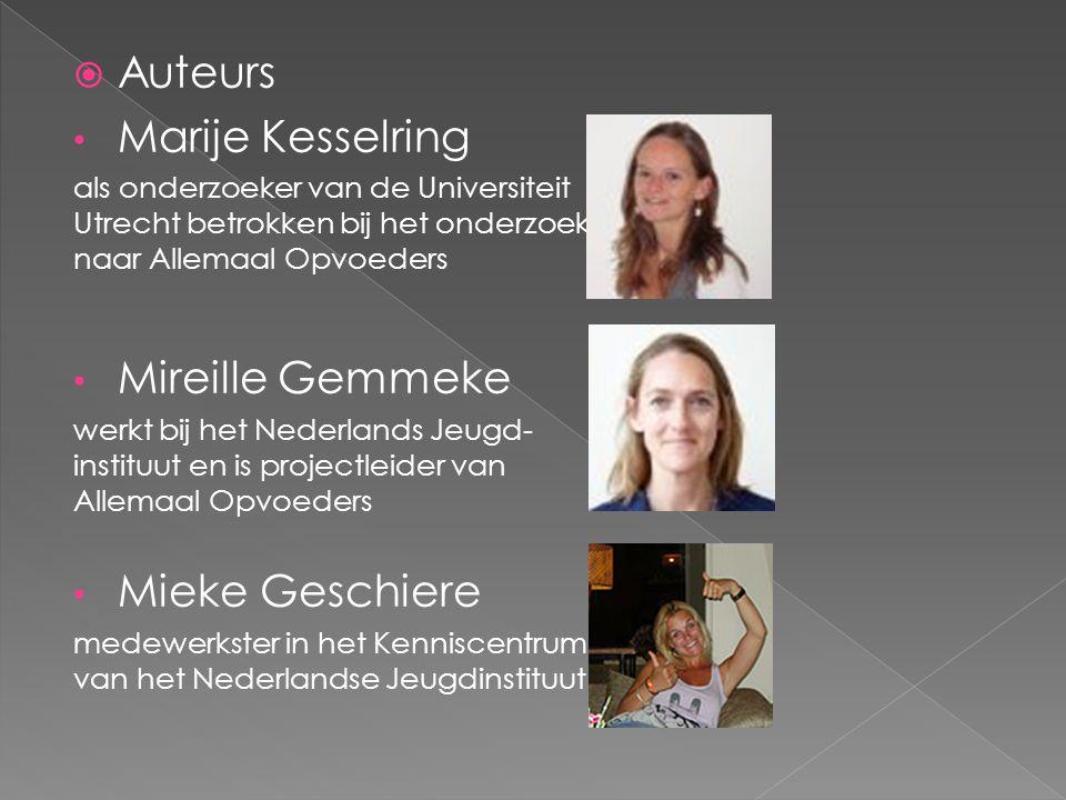 Auteurs Marije Kesselring als onderzoeker van de Universiteit Utrecht betrokken bij het onderzoek naar Allemaal Opvoeders Mireille Gemmeke werkt bij