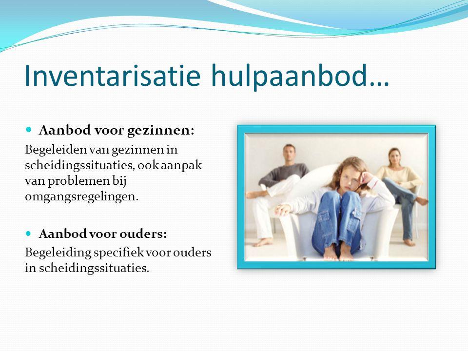 Inventarisatie hulpaanbod… Aanbod voor gezinnen: Begeleiden van gezinnen in scheidingssituaties, ook aanpak van problemen bij omgangsregelingen. Aanbo