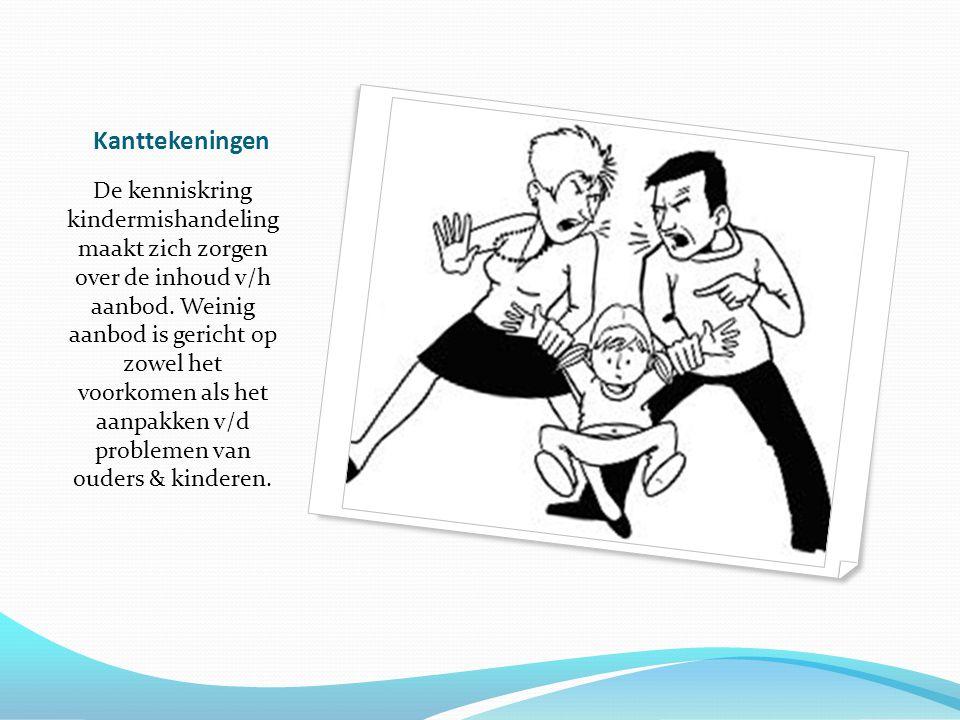 Kanttekeningen De kenniskring kindermishandeling maakt zich zorgen over de inhoud v/h aanbod.