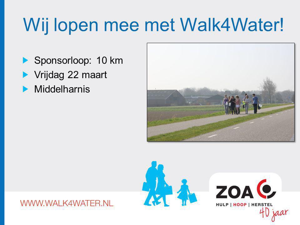 Wij lopen mee met Walk4Water! Sponsorloop: 10 km Vrijdag 22 maart Middelharnis