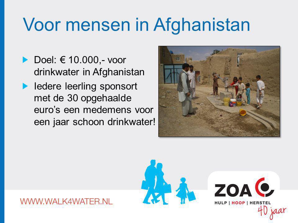 Voor mensen in Afghanistan Doel: € 10.000,- voor drinkwater in Afghanistan Iedere leerling sponsort met de 30 opgehaalde euro's een medemens voor een jaar schoon drinkwater!