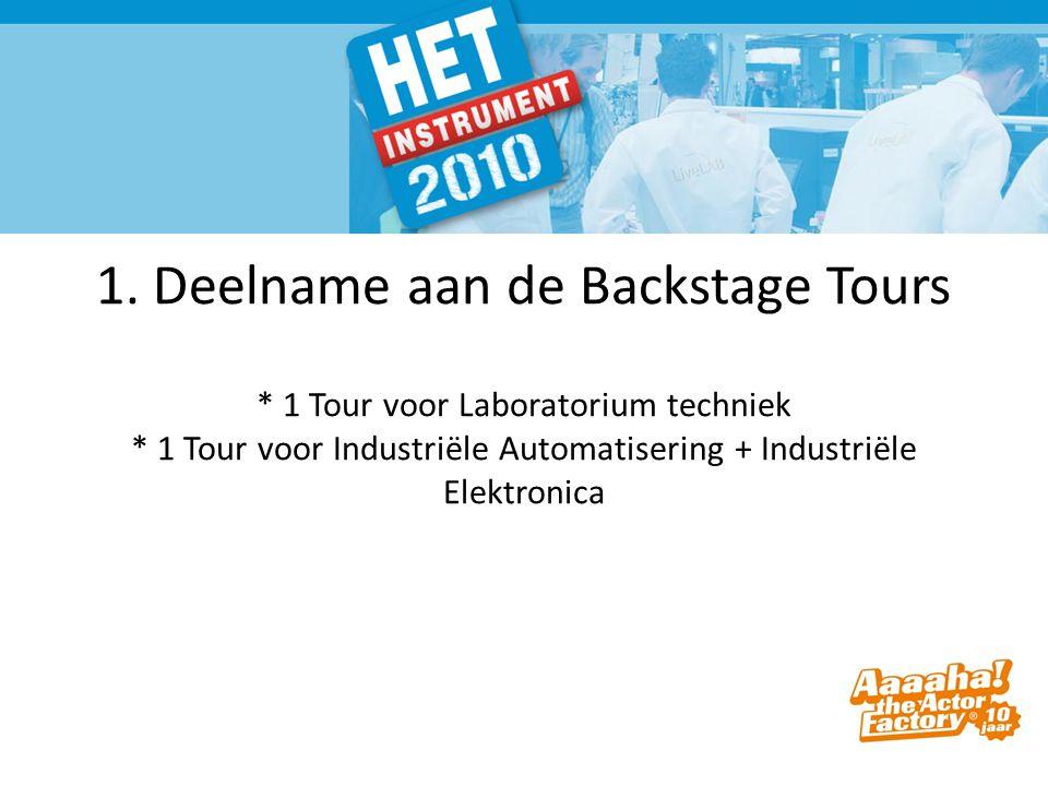  1. Deelname aan de Backstage Tours * 1 Tour voor Laboratorium techniek * 1 Tour voor Industriële Automatisering + Industriële Elektronica