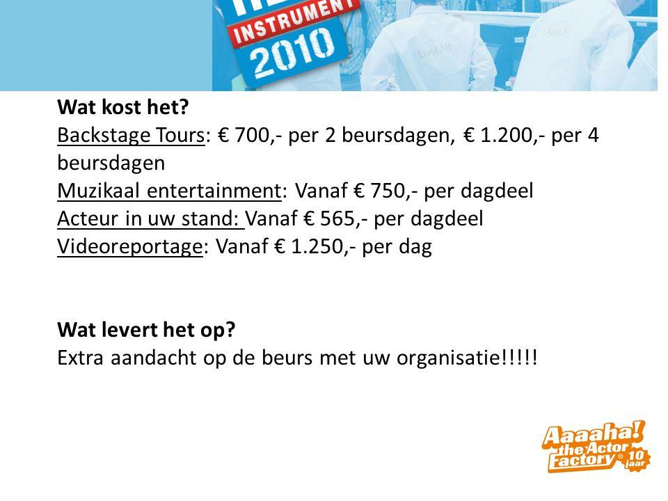 Wat kost het? Backstage Tours: € 700,- per 2 beursdagen, € 1.200,- per 4 beursdagen Muzikaal entertainment: Vanaf € 750,- per dagdeel Acteur in uw sta