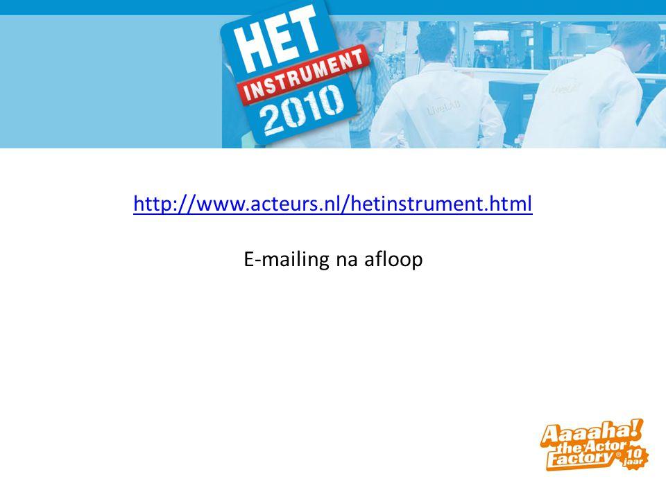 http://www.acteurs.nl/hetinstrument.html http://www.acteurs.nl/hetinstrument.html E-mailing na afloop